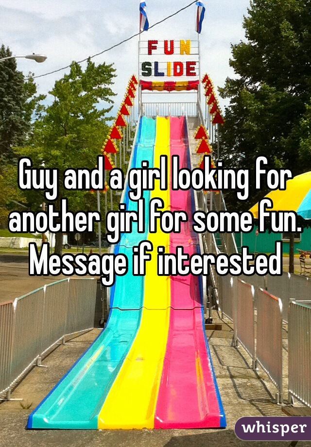 Guy and a girl looking for another girl for some fun. Message if interested