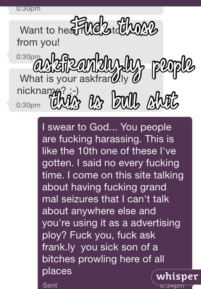 Fuck those askfrankly.ly people this is bull shit