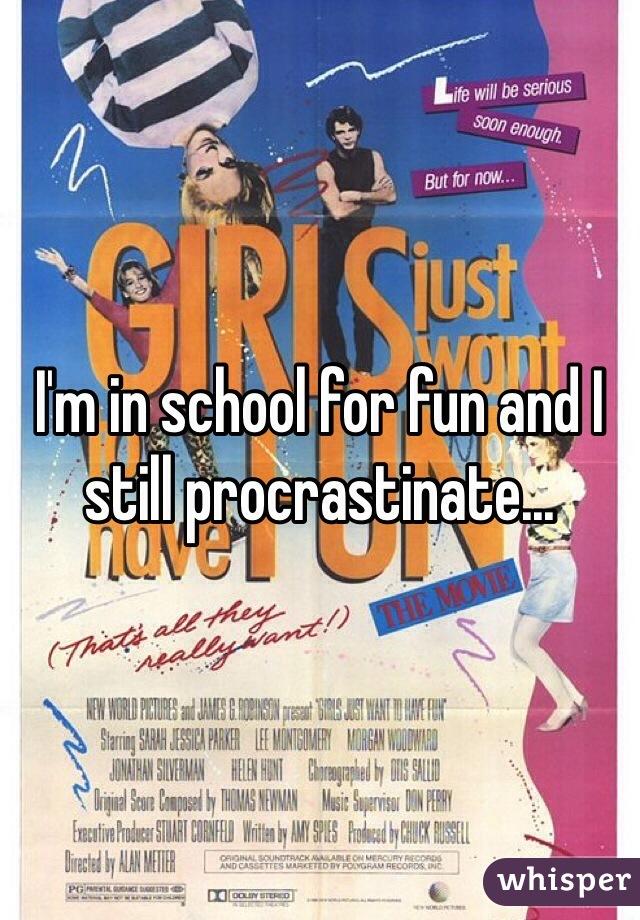 I'm in school for fun and I still procrastinate...