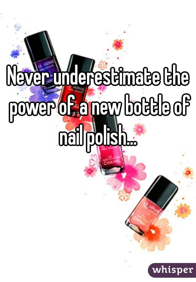 Never underestimate the power of a new bottle of nail polish...