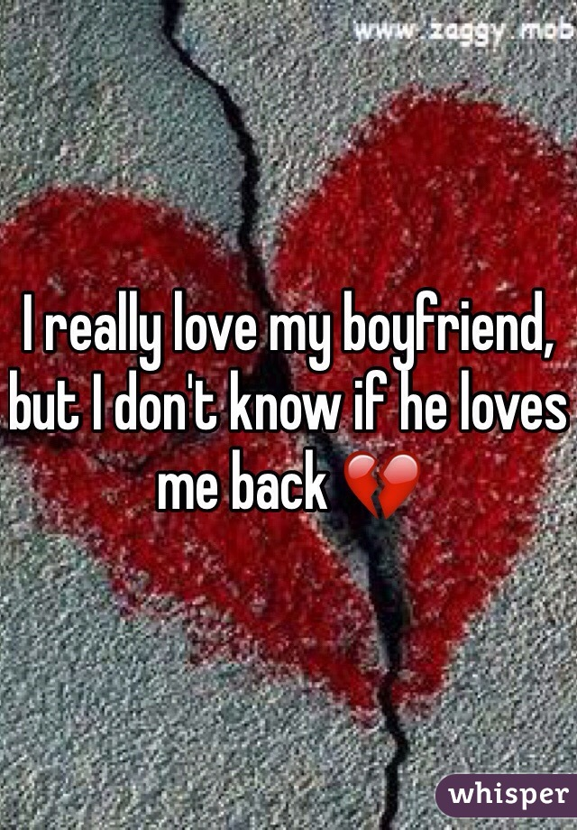 I really love my boyfriend, but I don't know if he loves me back 💔