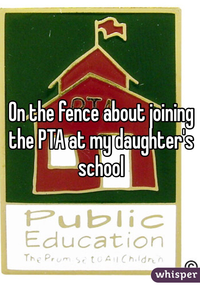 On the fence about joining the PTA at my daughter's school