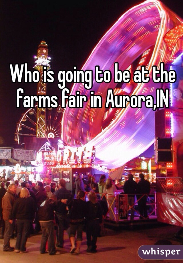 Who is going to be at the farms fair in Aurora,IN