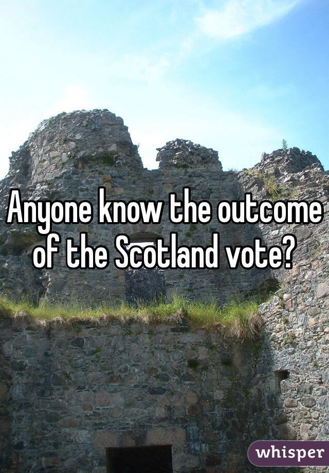 Anyone know the outcome of the Scotland vote?