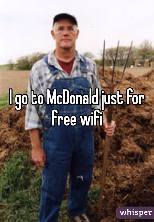 I go to McDonald just for free wifi