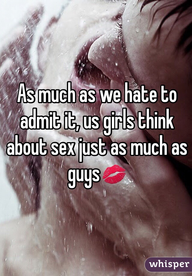 As much as we hate to admit it, us girls think about sex just as much as guys💋
