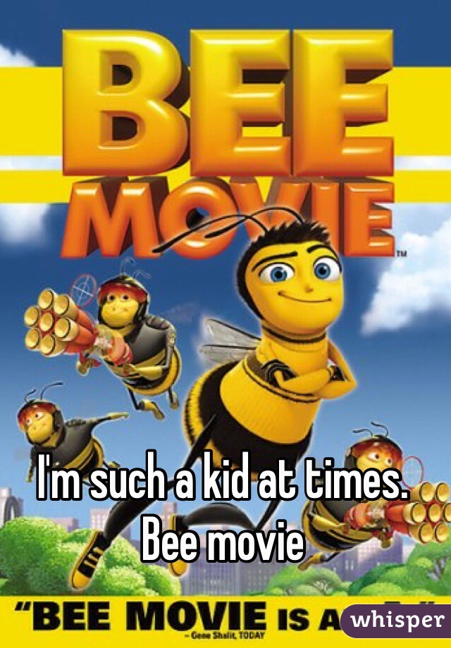 I'm such a kid at times.  Bee movie