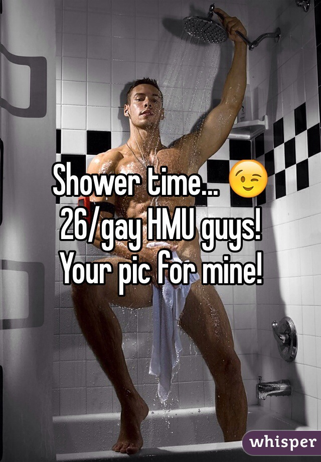 Shower time... 😉 26/gay HMU guys!  Your pic for mine!