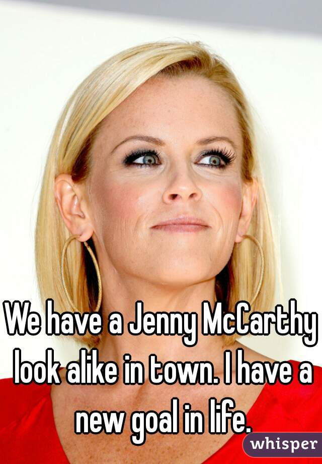 We have a Jenny McCarthy look alike in town. I have a new goal in life.