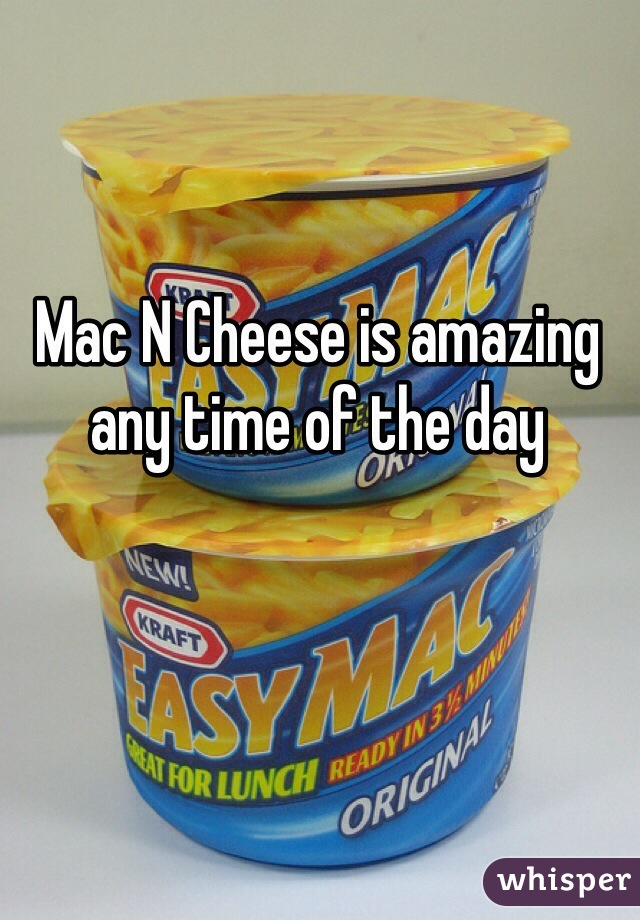 Mac N Cheese is amazing any time of the day