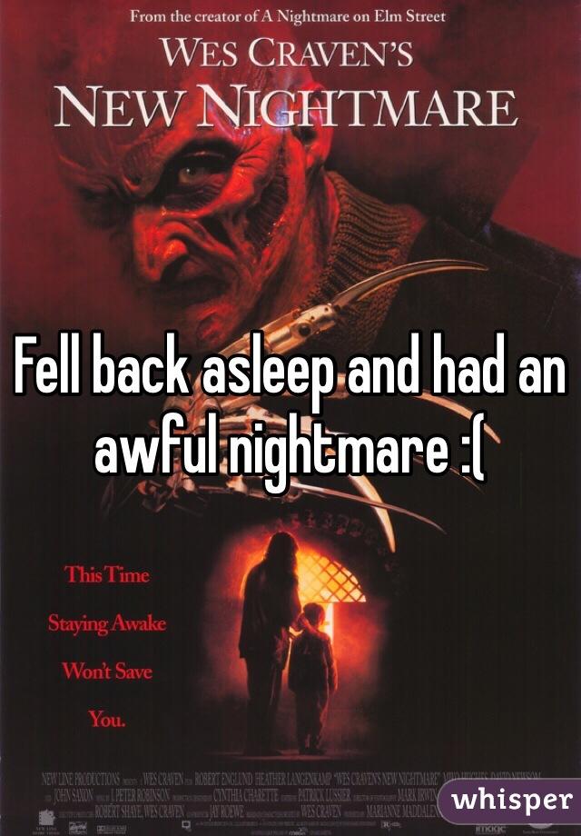 Fell back asleep and had an awful nightmare :(
