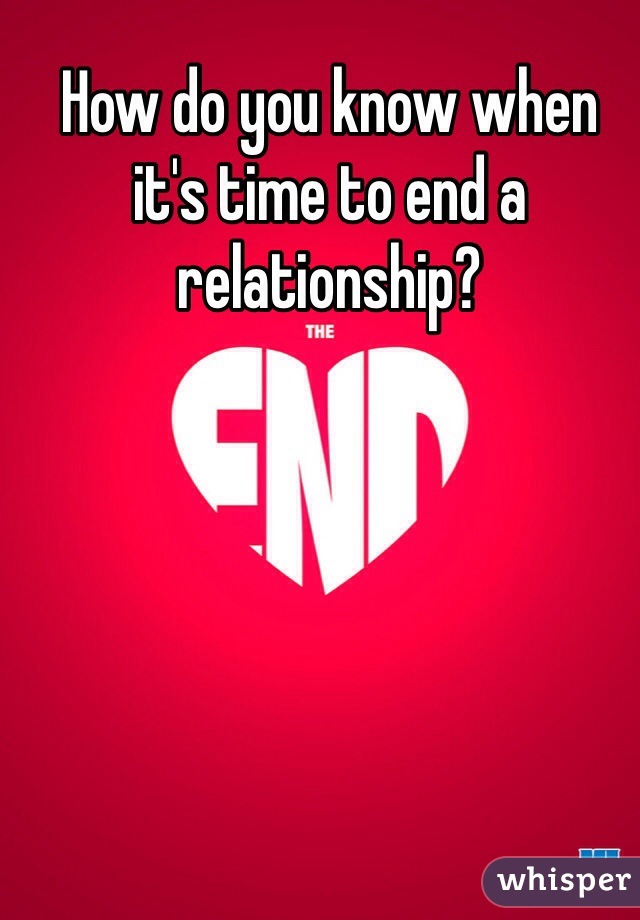 How do you know when it's time to end a relationship?