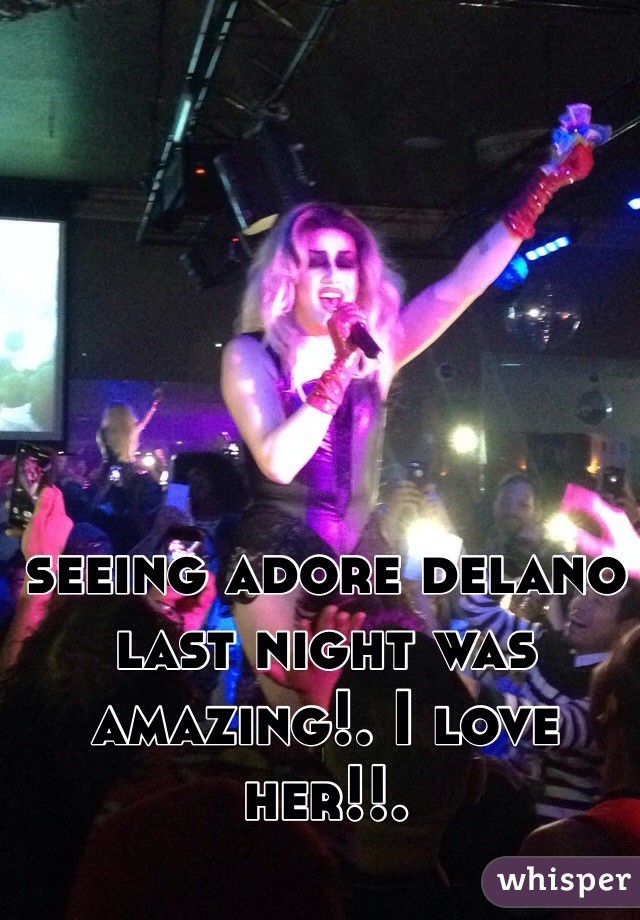 seeing adore delano last night was amazing!. I love her!!.