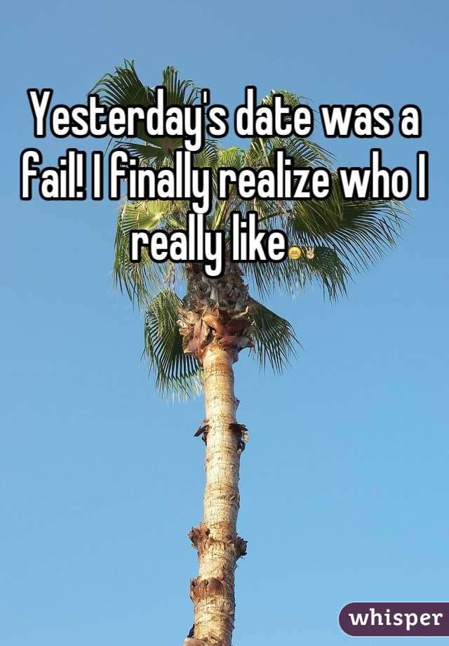 Yesterday's date was a fail! I finally realize who I really like😁✌