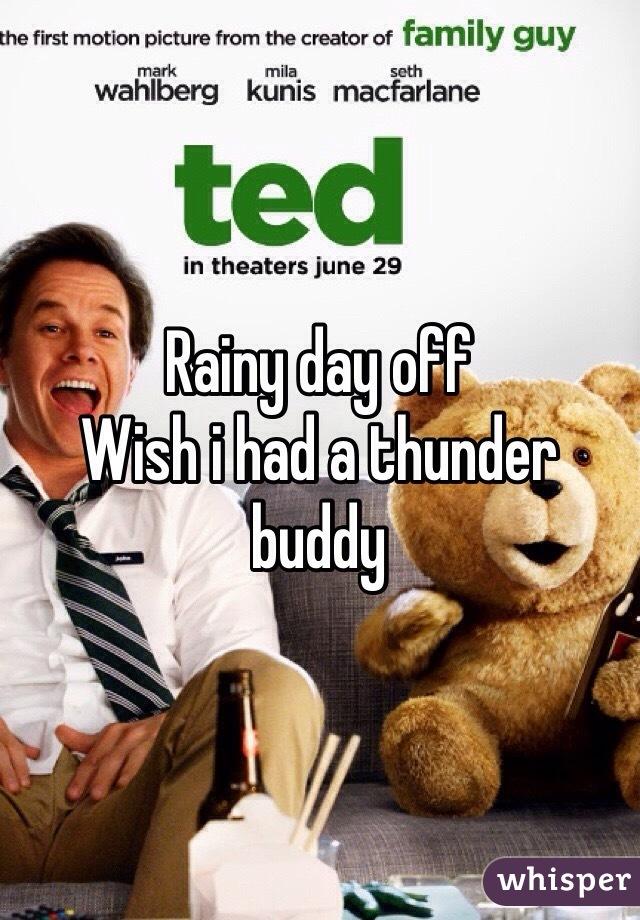 Rainy day off Wish i had a thunder buddy