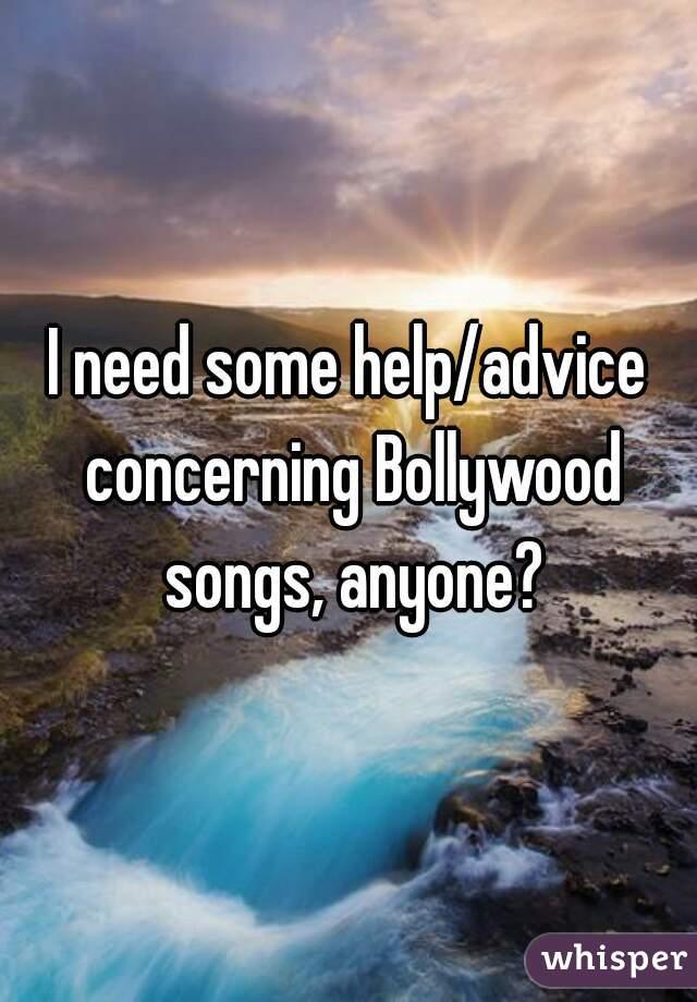 I need some help/advice concerning Bollywood songs, anyone?