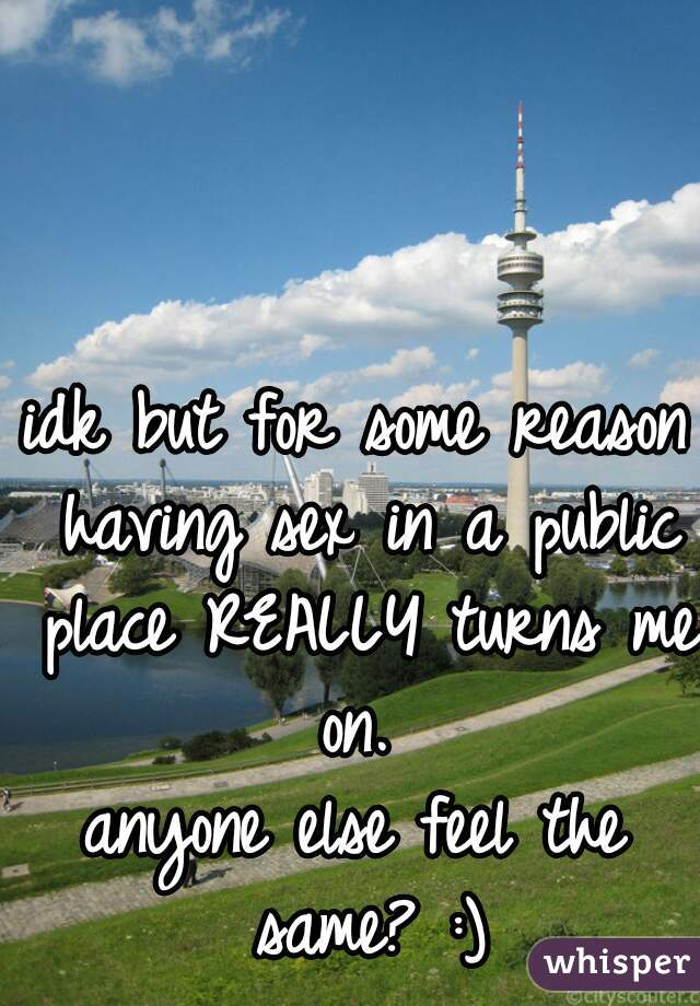 idk but for some reason having sex in a public place REALLY turns me on.  anyone else feel the same? :)