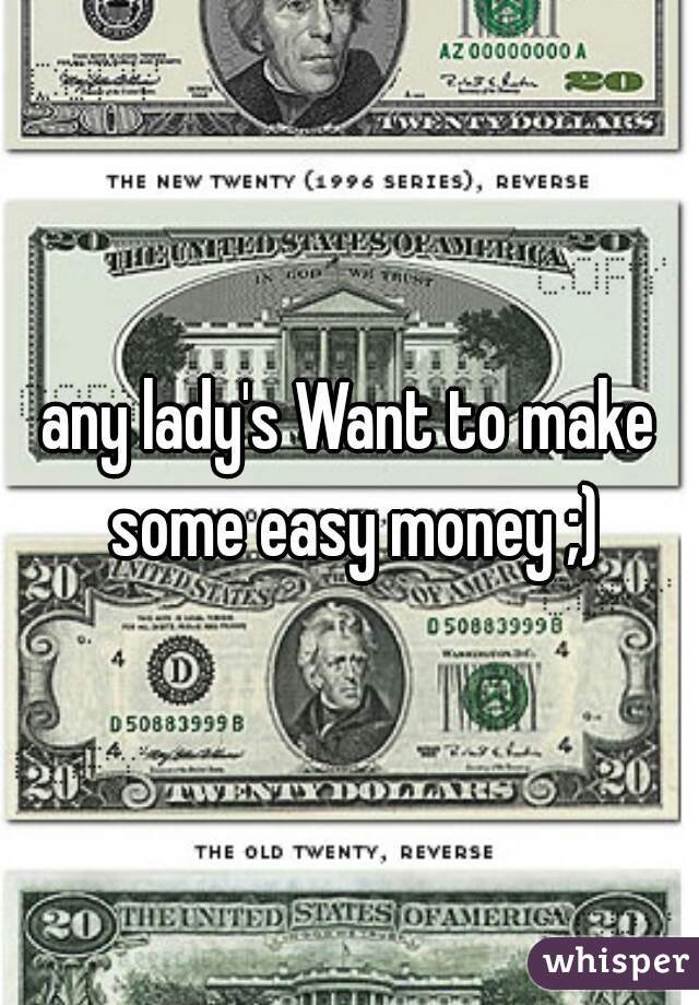 any lady's Want to make some easy money ;)