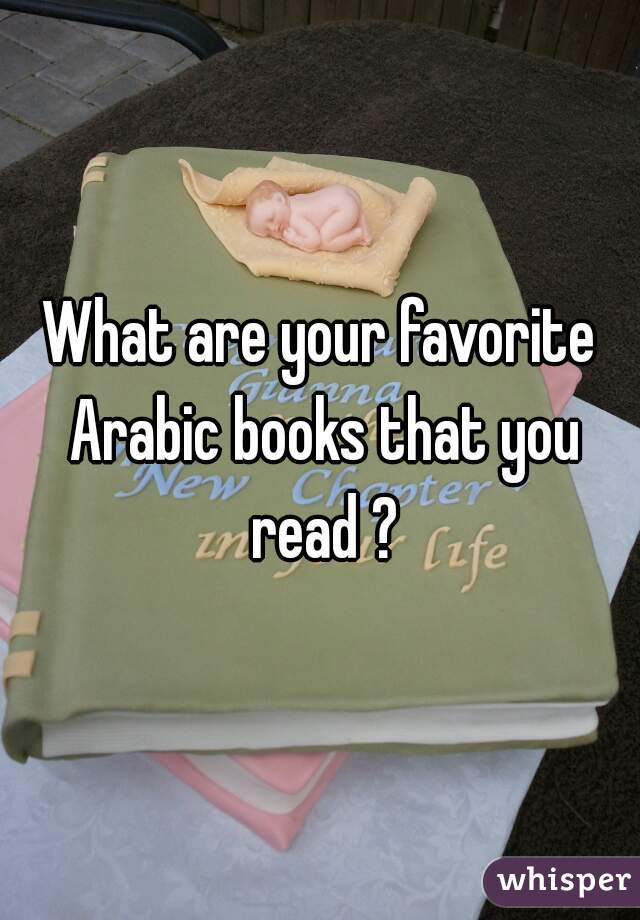 What are your favorite Arabic books that you read ?
