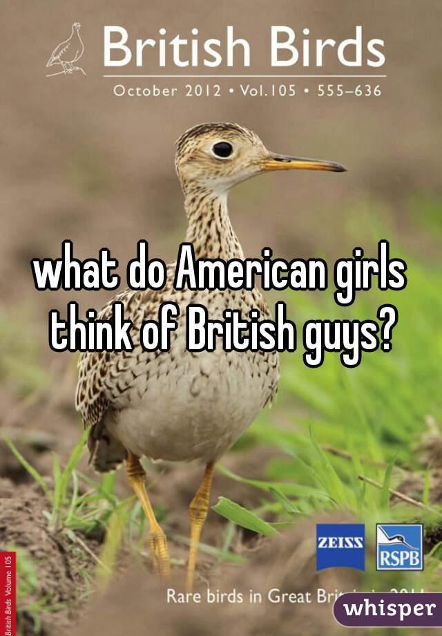 what do American girls think of British guys?