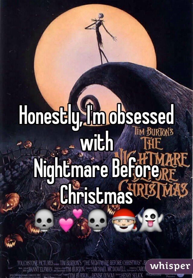 Honestly, I'm obsessed with  Nightmare Before Christmas 💀💕💀🎅👻