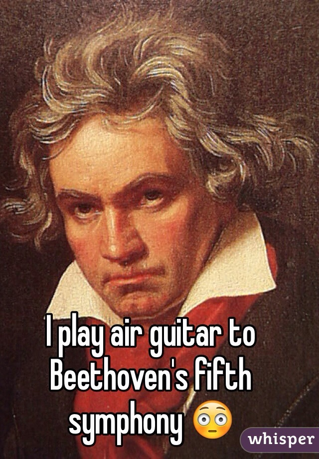 I play air guitar to Beethoven's fifth symphony 😳