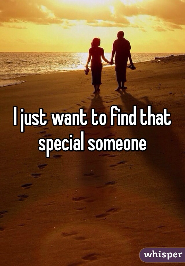 I just want to find that special someone