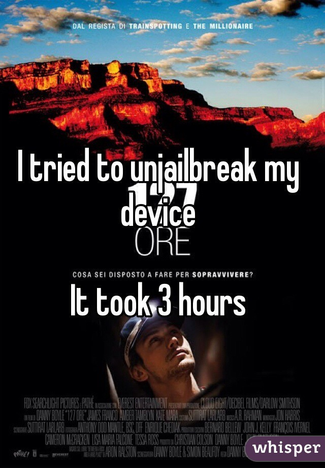 I tried to unjailbreak my device  It took 3 hours