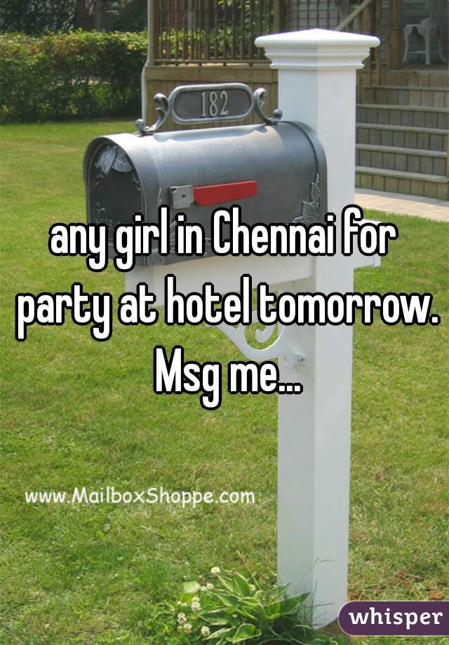 any girl in Chennai for party at hotel tomorrow. Msg me...
