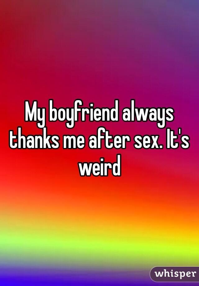 My boyfriend always thanks me after sex. It's weird