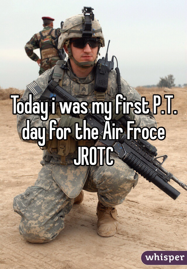 Today i was my first P.T. day for the Air Froce JROTC