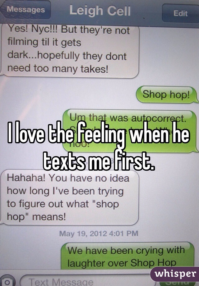 I love the feeling when he texts me first.