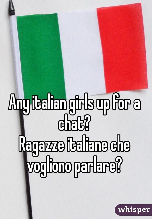 Any italian girls up for a chat? Ragazze italiane che vogliono parlare?