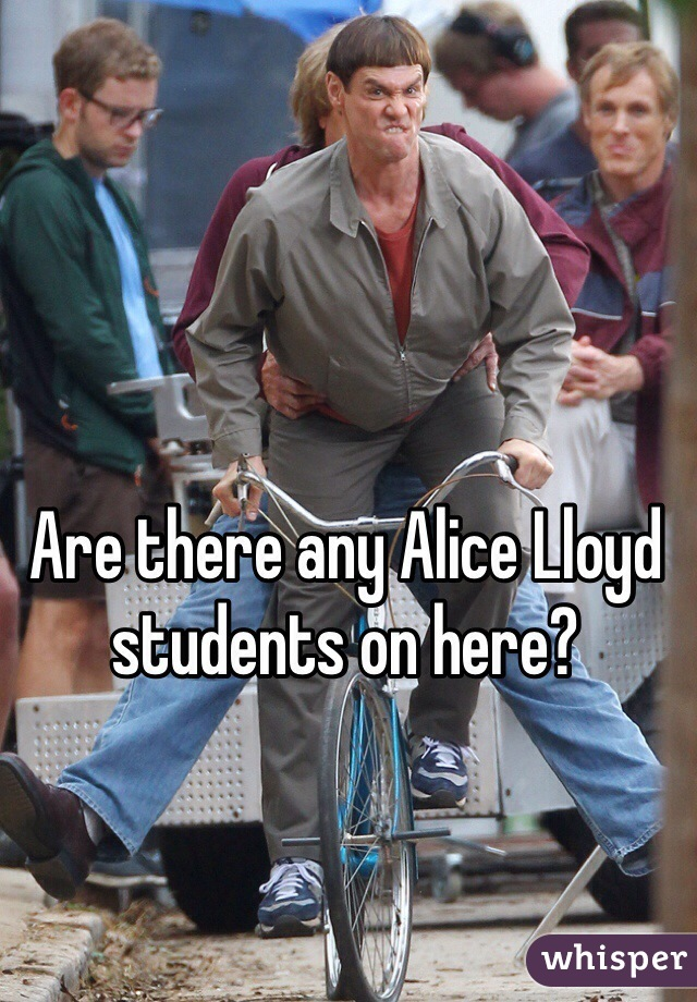 Are there any Alice Lloyd students on here?