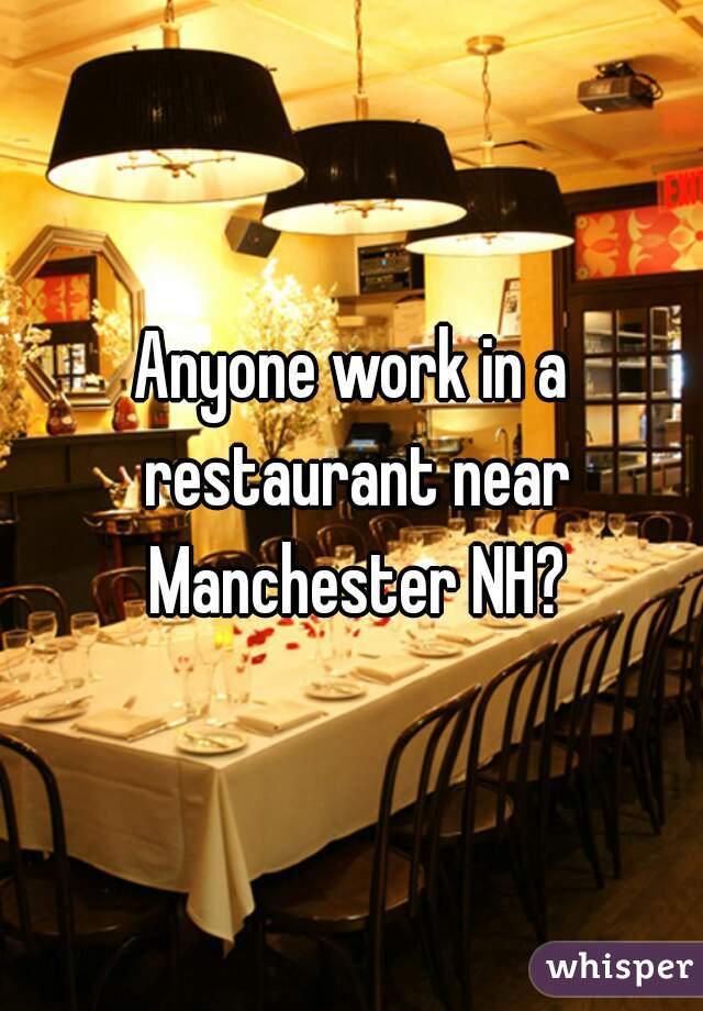 Anyone work in a restaurant near Manchester NH?