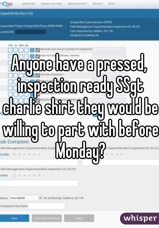 Anyone have a pressed, inspection ready SSgt charlie shirt they would be willing to part with before Monday?