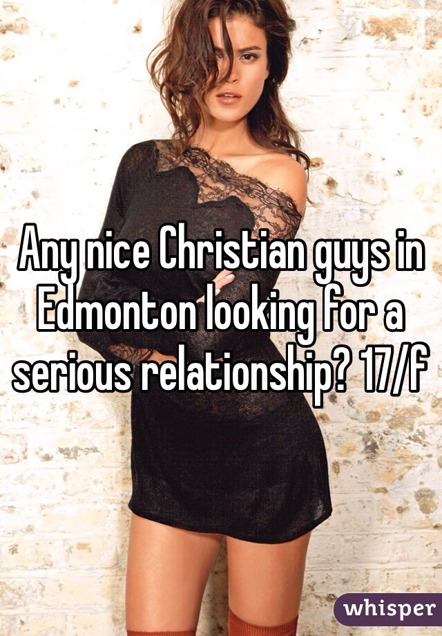 Any nice Christian guys in Edmonton looking for a serious relationship? 17/f