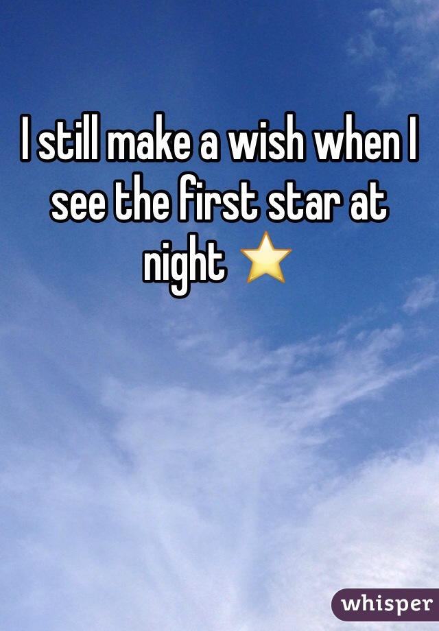 I still make a wish when I see the first star at night ⭐️