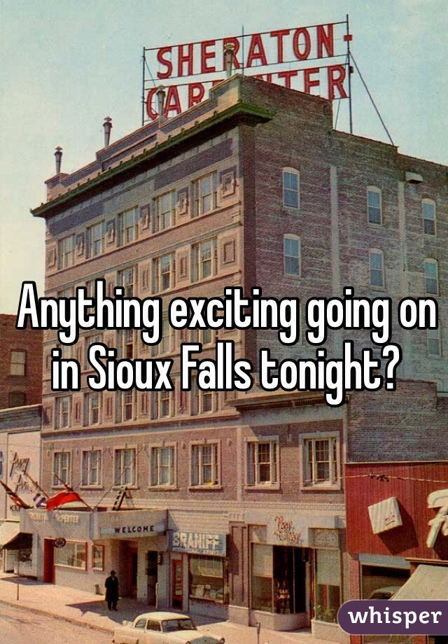 Anything exciting going on in Sioux Falls tonight?
