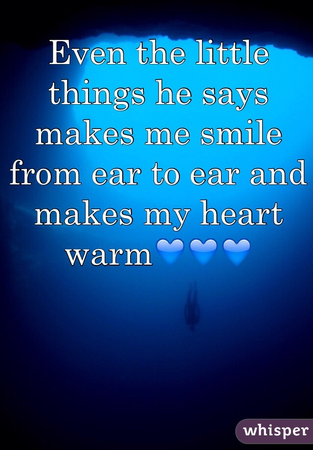 Even the little things he says makes me smile from ear to ear and makes my heart warm💙💙💙