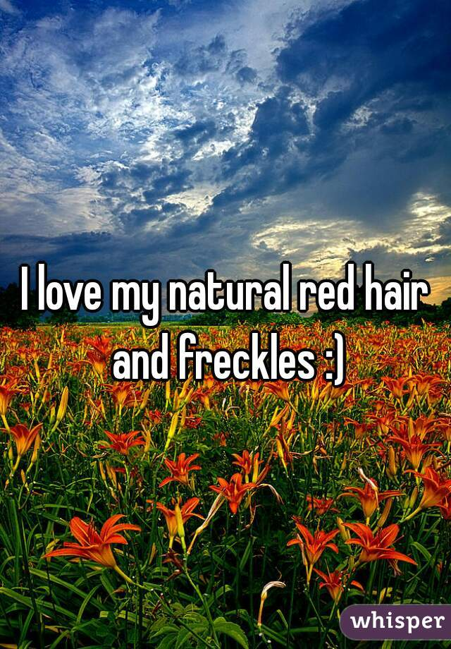 I love my natural red hair and freckles :)
