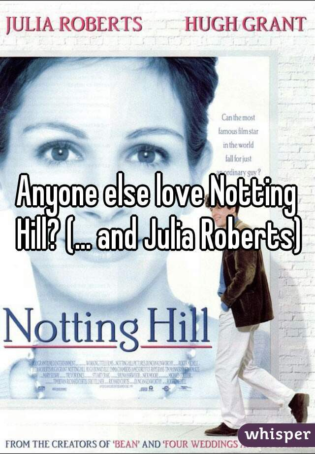 Anyone else love Notting Hill? (... and Julia Roberts)
