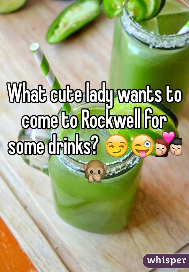 What cute lady wants to come to Rockwell for some drinks? 😏😜💏🙊