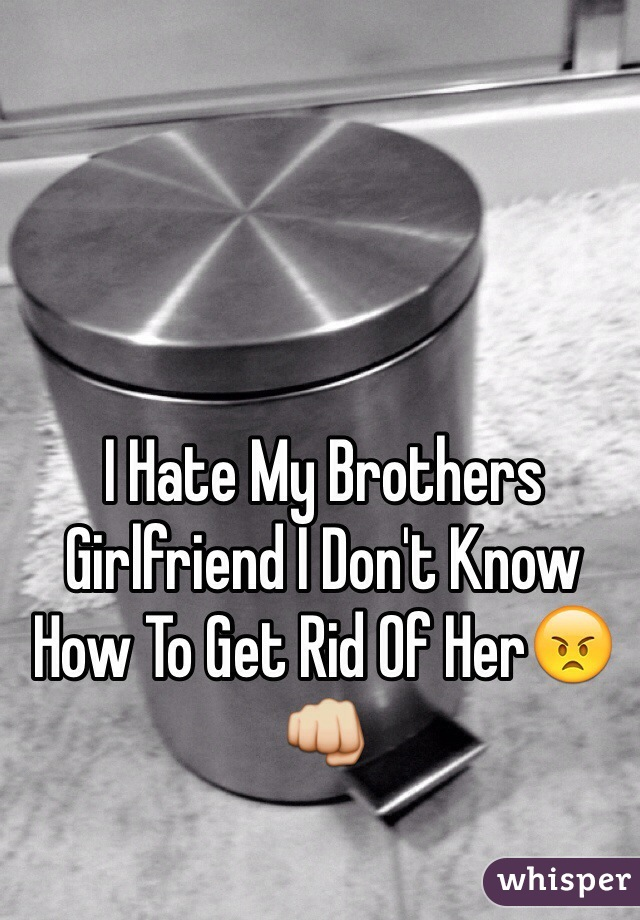 I Hate My Brothers Girlfriend I Don't Know How To Get Rid Of Her😠👊