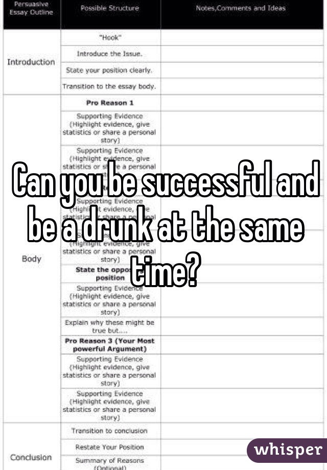 Can you be successful and be a drunk at the same time?