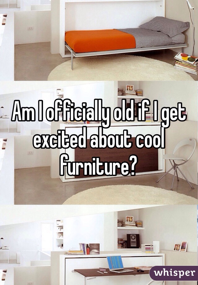 Am I officially old if I get excited about cool furniture?