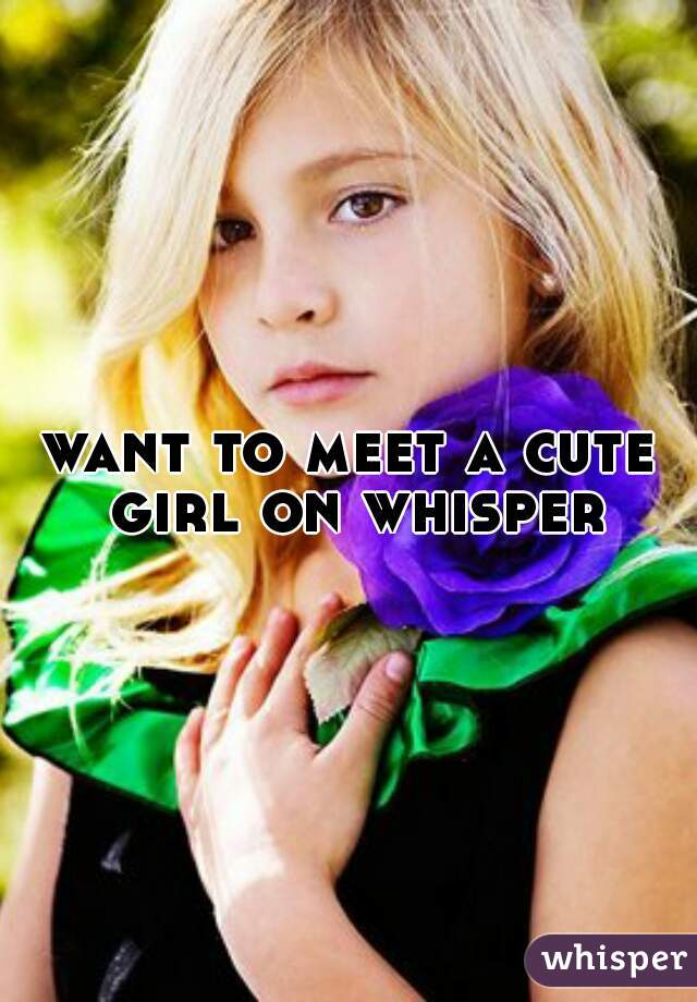 want to meet a cute girl on whisper