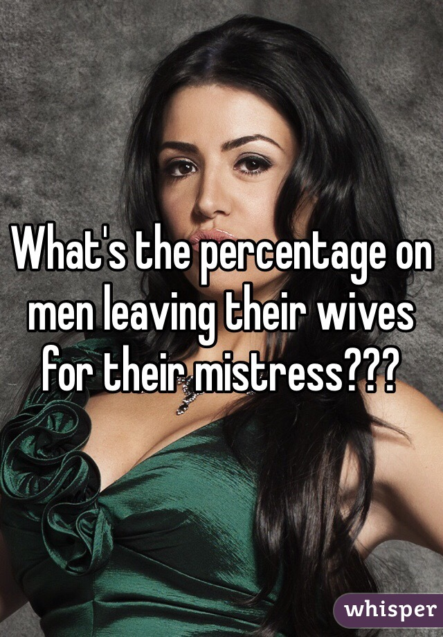 What's the percentage on men leaving their wives for their mistress???
