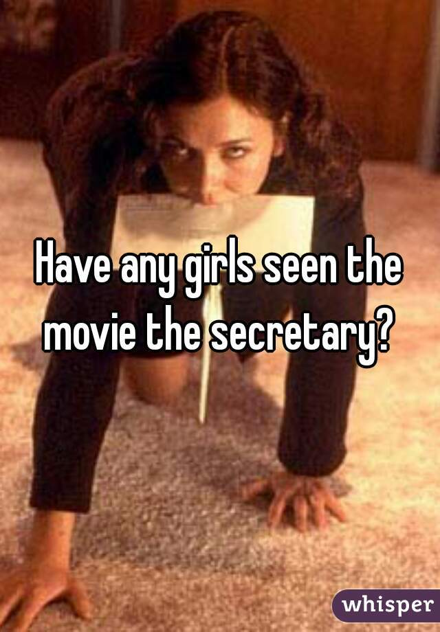 Have any girls seen the movie the secretary?