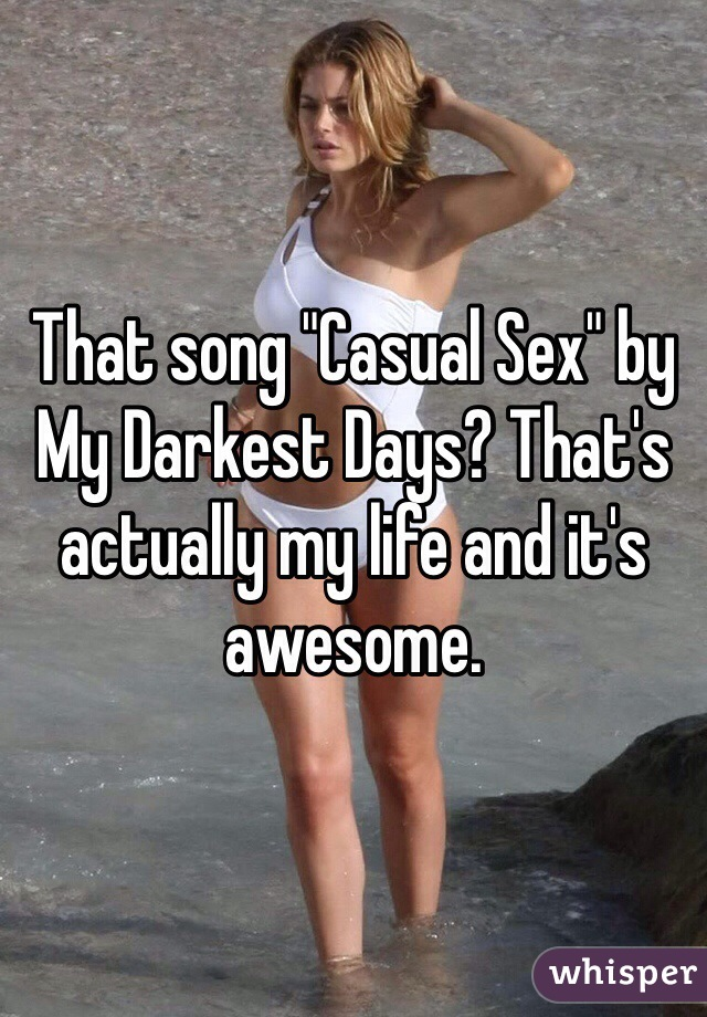 """That song """"Casual Sex"""" by My Darkest Days? That's actually my life and it's awesome."""